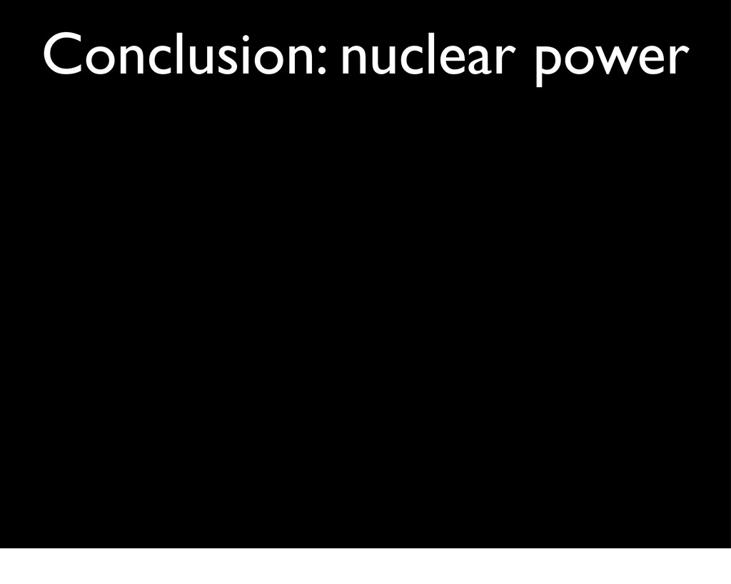 Conclusion: nuclear power