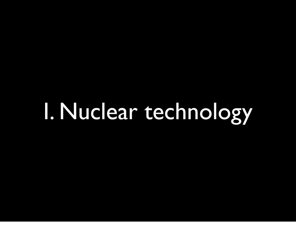 I. Nuclear technology