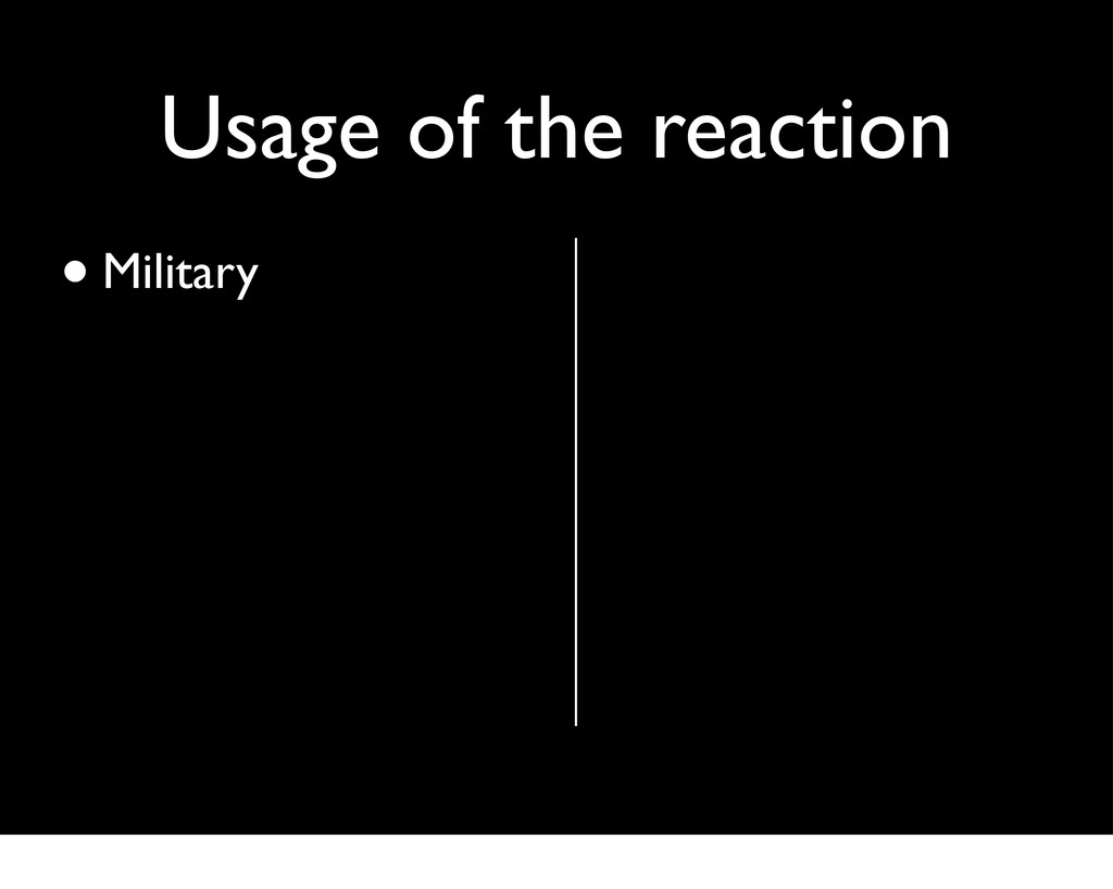 Usage of the reaction •Military