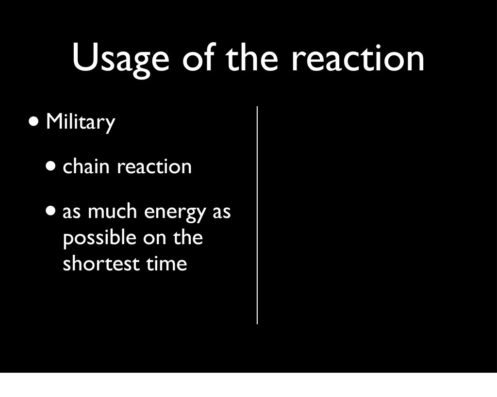 Usage of the reaction •Military •chain reaction...