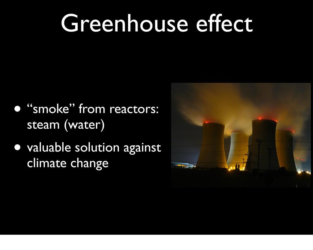 "Greenhouse effect • ""smoke"" from reactors: stea..."