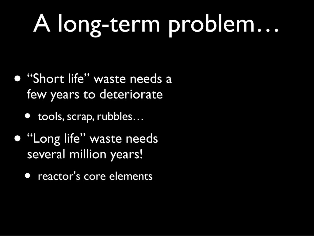 "A long-term problem… • ""Short life"" waste needs..."