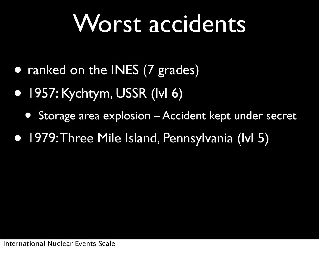 Worst accidents • ranked on the INES (7 grades)...