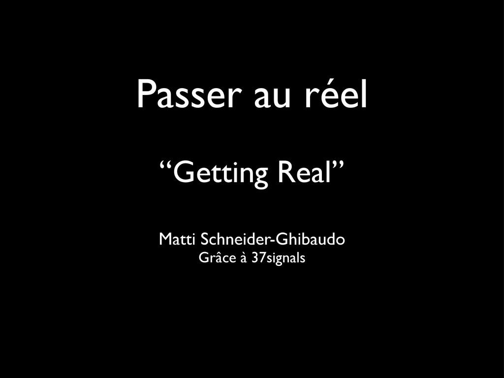 """Passer au réel """"Getting Real"""" Matti Schneider-G..."""