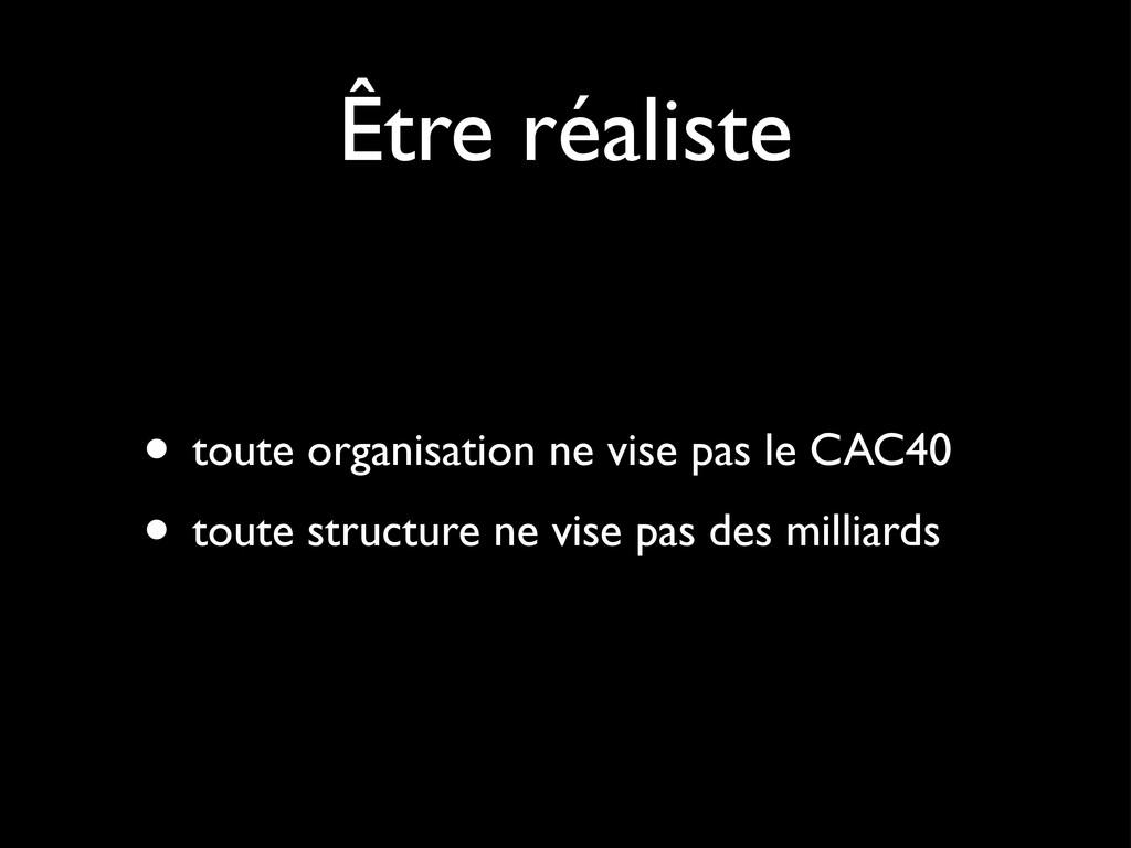 Être réaliste • toute organisation ne vise pas ...