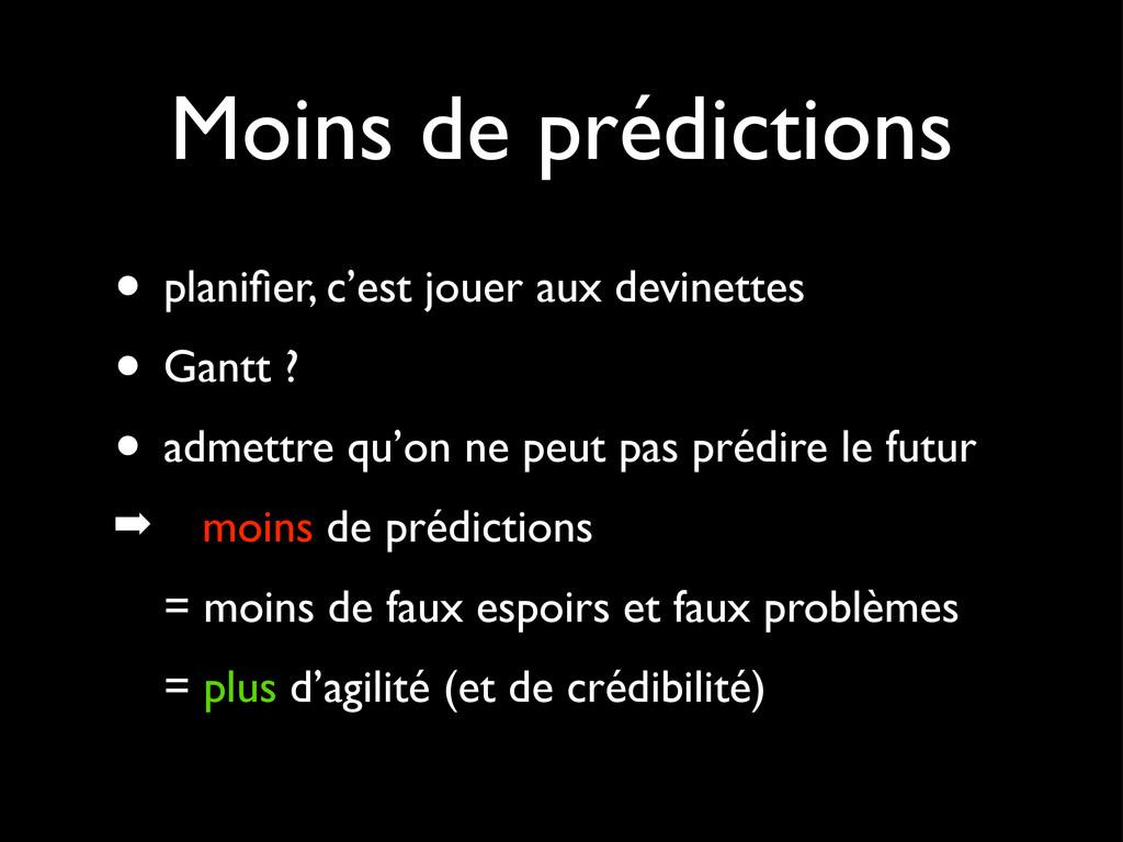 Moins de prédictions • planifier, c'est jouer au...