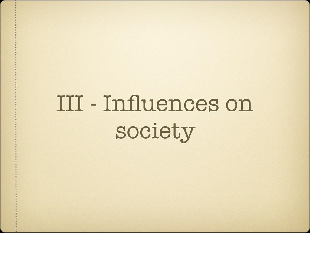 III - Influences on society