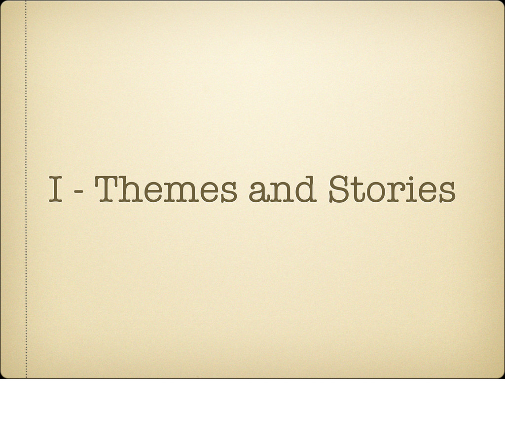 I - Themes and Stories