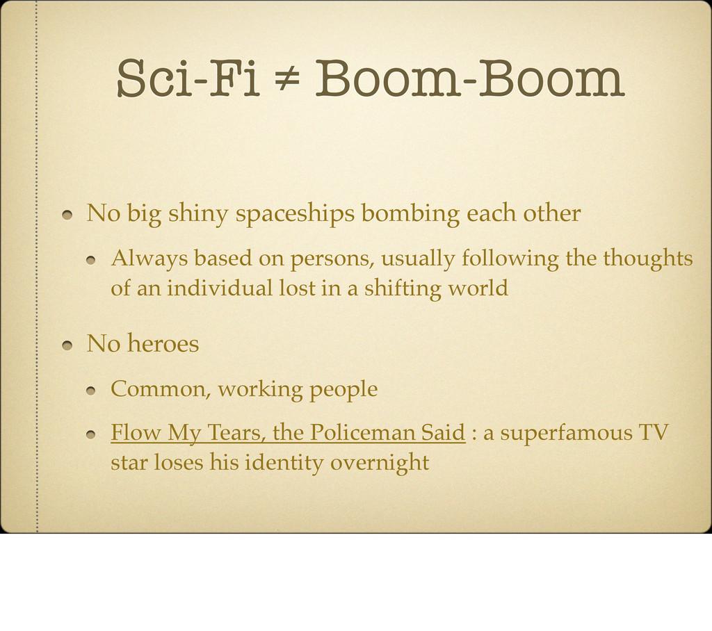 Sci-Fi ≠ Boom-Boom No big shiny spaceships bomb...