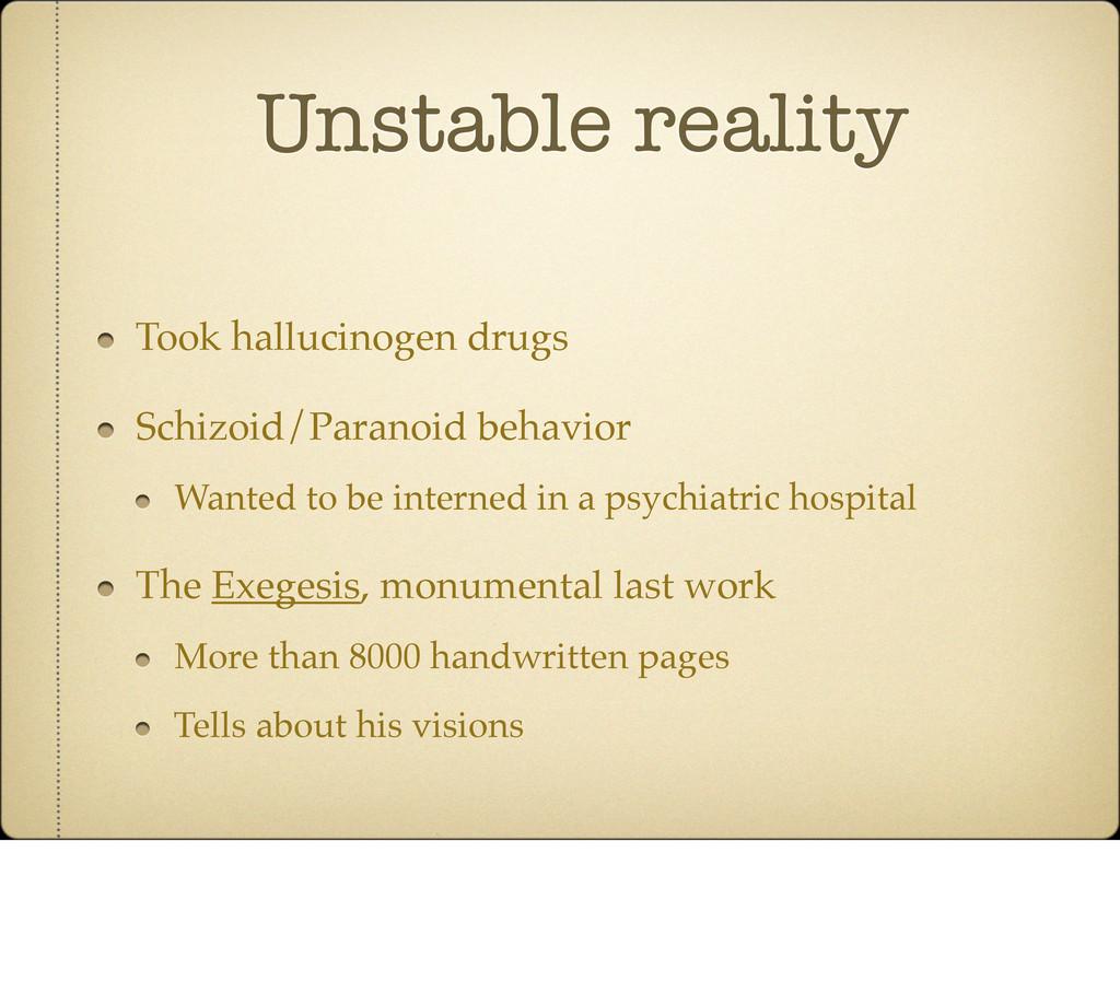 Unstable reality Took hallucinogen drugs Schizo...
