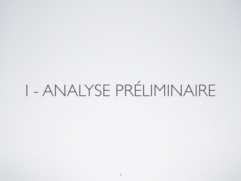 I - ANALYSE PRÉLIMINAIRE 7