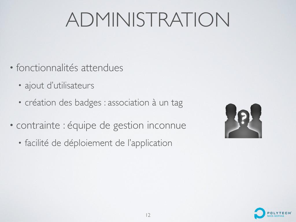 ADMINISTRATION 12 • fonctionnalités attendues •...