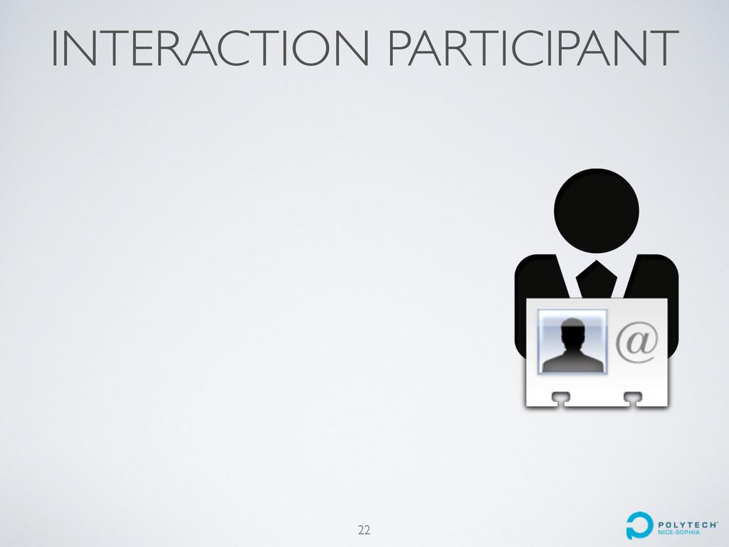 INTERACTION PARTICIPANT 22