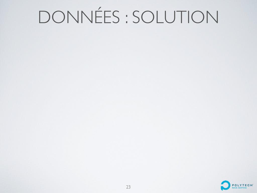 DONNÉES : SOLUTION 23