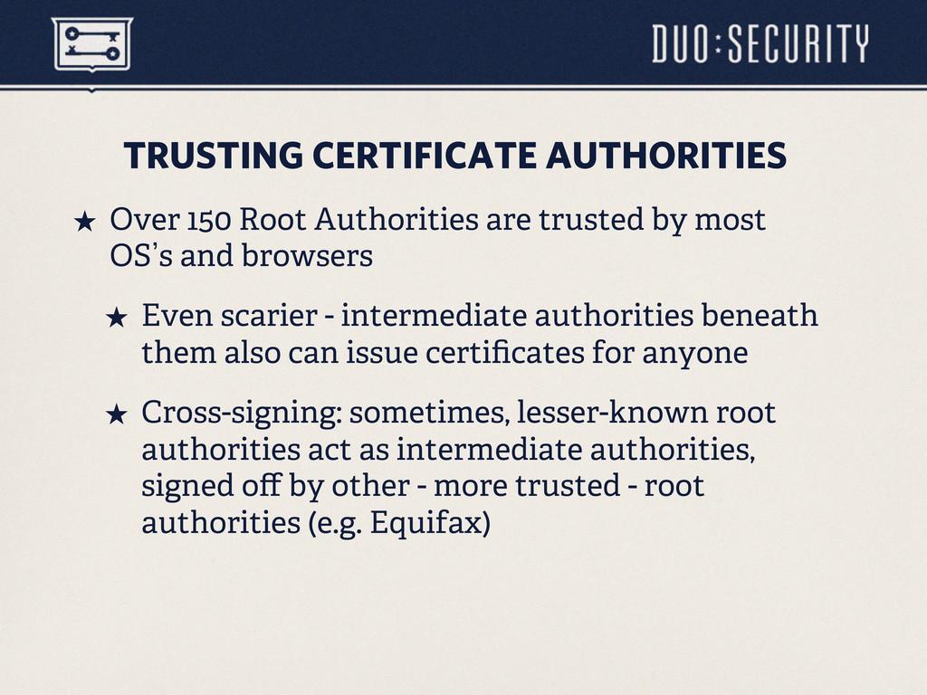 TRUSTING CERTIFICATE AUTHORITIES ˒ Over 150 Ro...
