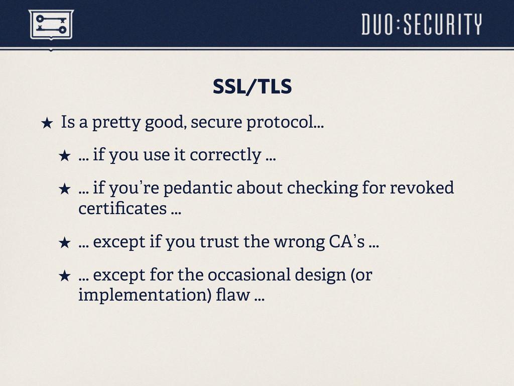 SSL/TLS ˒ Is a pre y good, secure protocol... ...