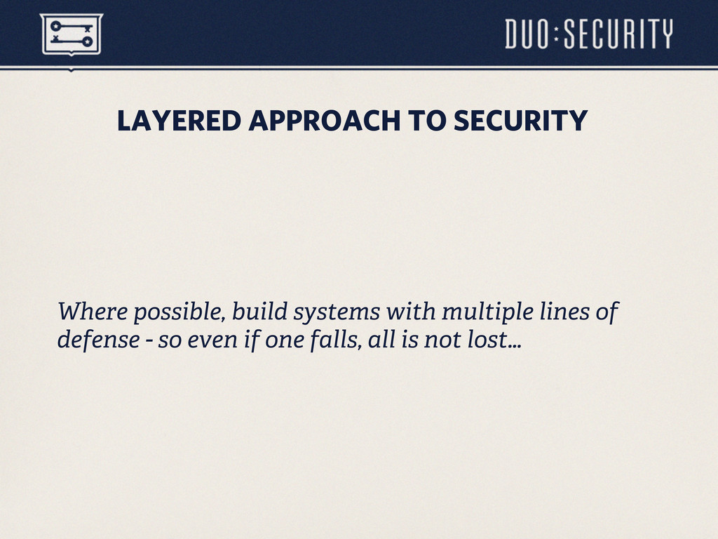 LAYERED APPROACH TO SECURITY Where possible, bu...