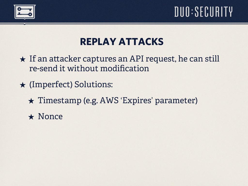 REPLAY ATTACKS ˒ If an a acker captures an API...