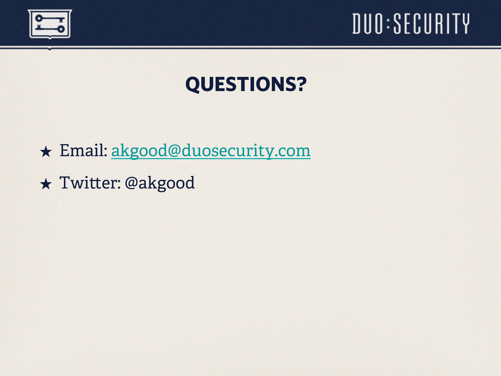 QUESTIONS? ˒ Email: akgood@duosecurity.com ˒ ...