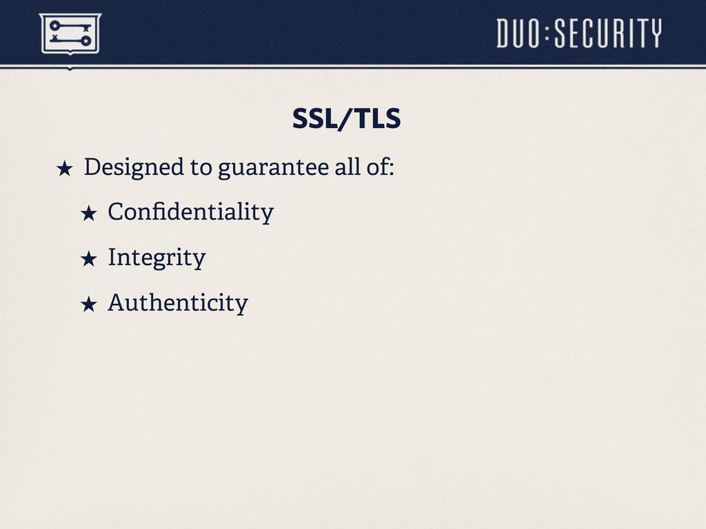 SSL/TLS ˒ Designed to guarantee all of: ˒ Con...