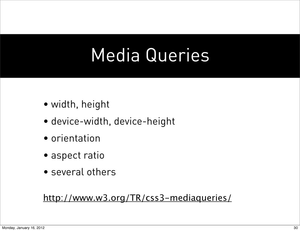 Media Queries • width, height • device-width, d...