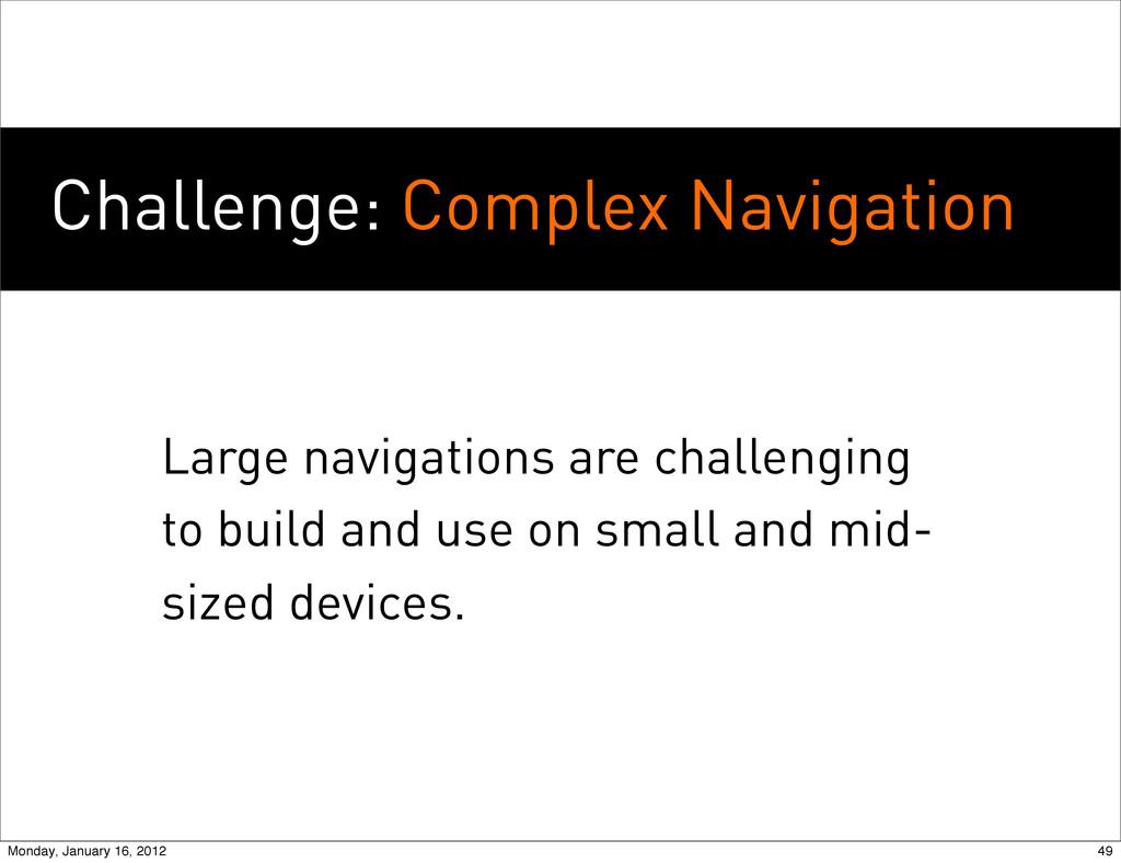 Challenge: Complex Navigation Large navigations...