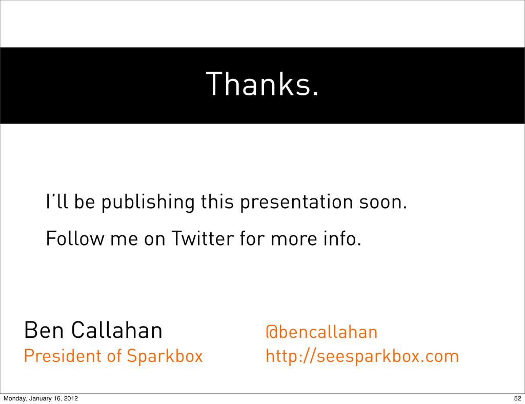 Thanks. Ben Callahan President of Sparkbox @ben...