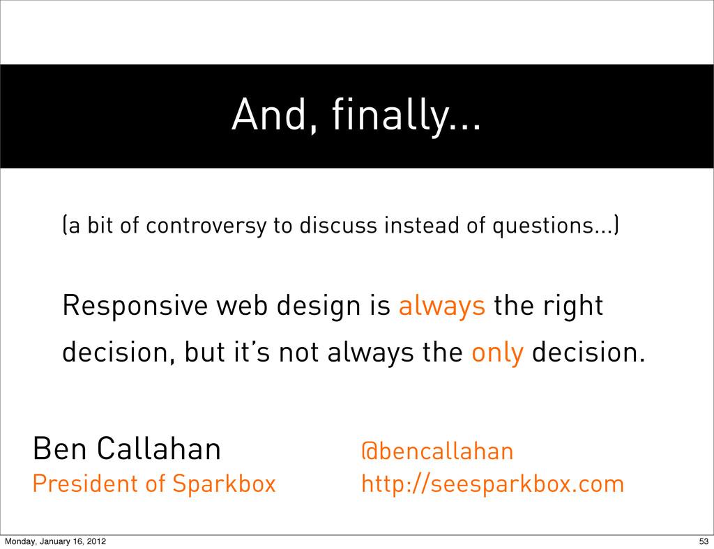And, finally... Ben Callahan President of Spark...