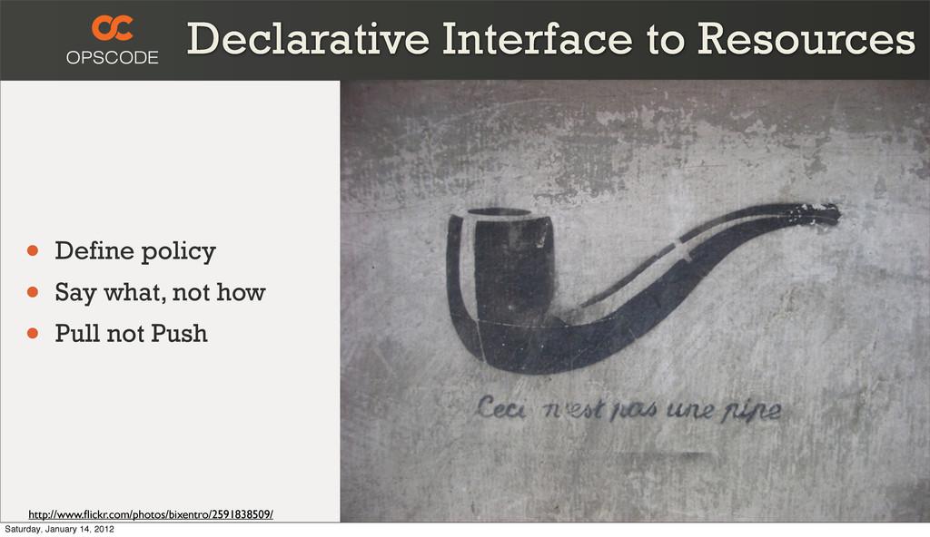 Declarative Interface to Resources • Define pol...