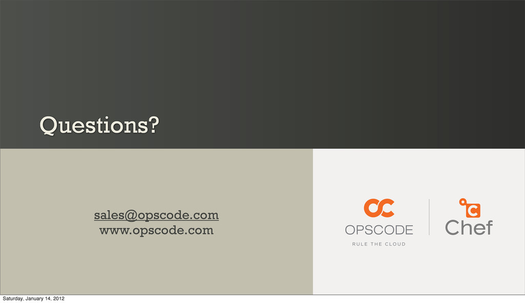 Questions? sales@opscode.com www.opscode.com Sa...