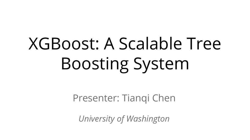 XGBoost: A Scalable Tree Boosting System Presen...