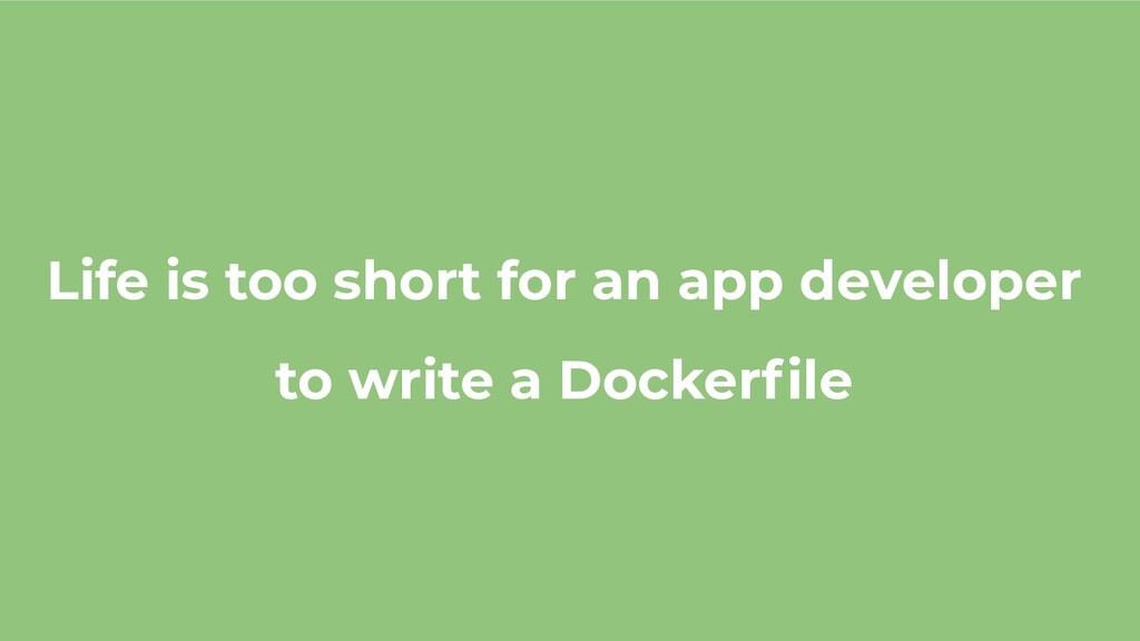 Life is too short for an app developer to write...
