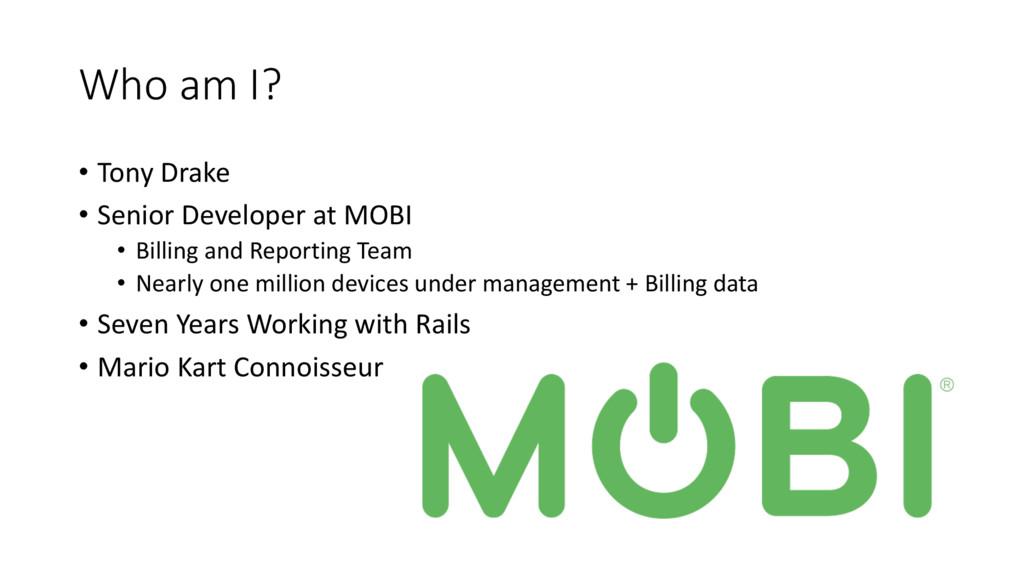 Who am I? • Tony Drake • Senior Developer at MO...