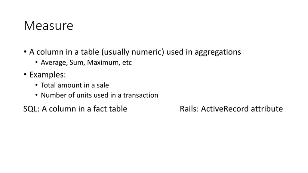 Measure • A column in a table (usually numeric)...