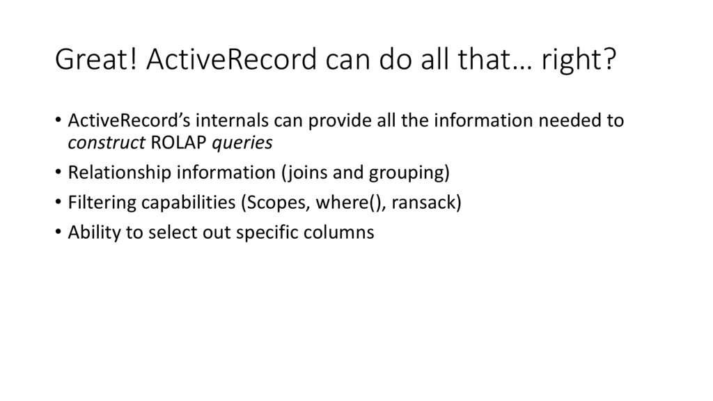 Great! ActiveRecord can do all that… right? • A...