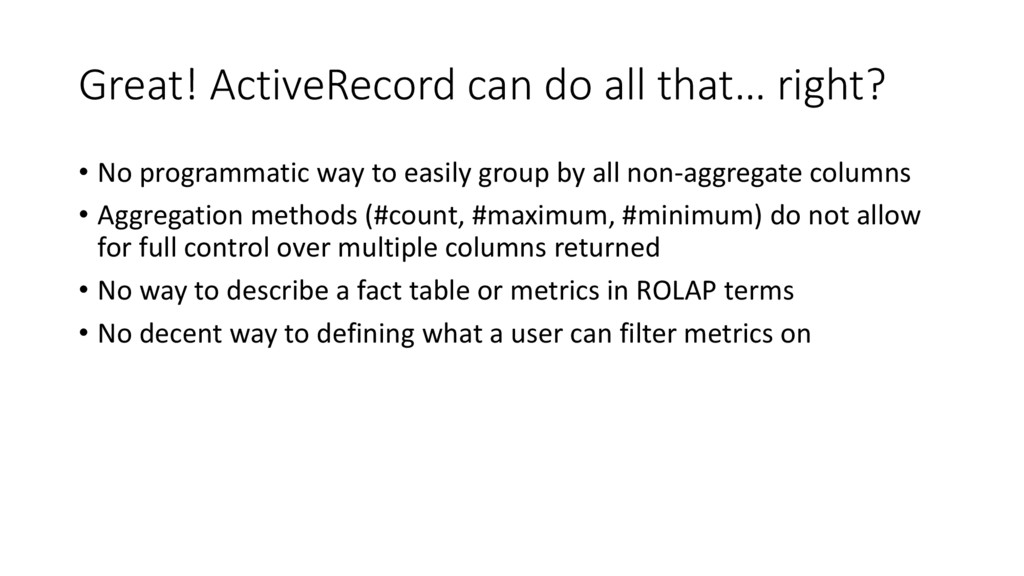 Great! ActiveRecord can do all that… right? • N...