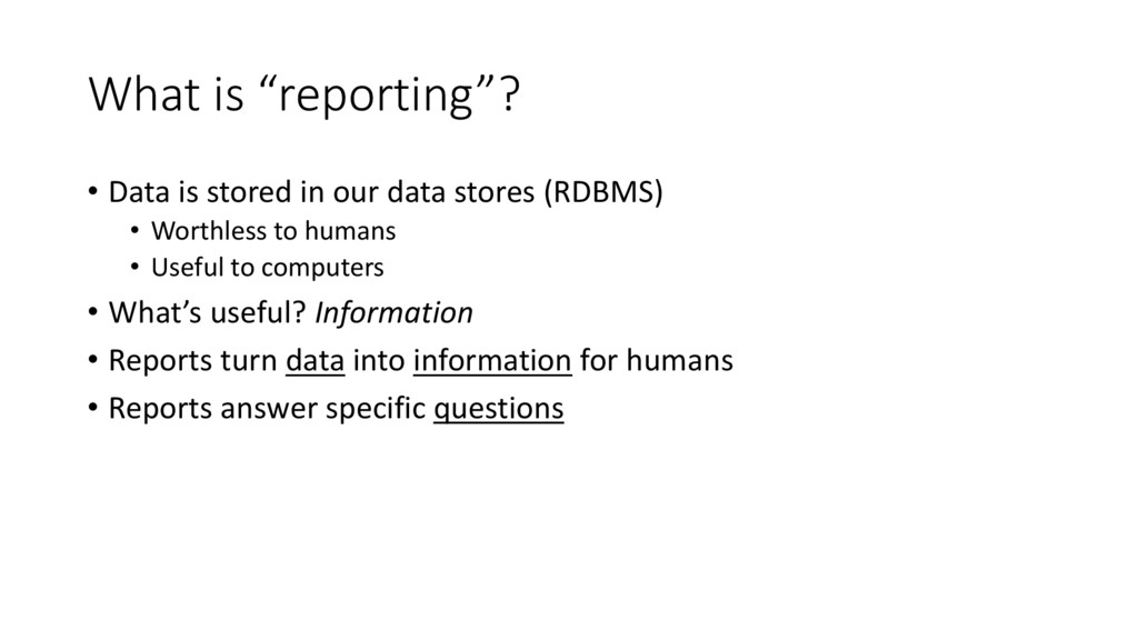 "What is ""reporting""? • Data is stored in our da..."