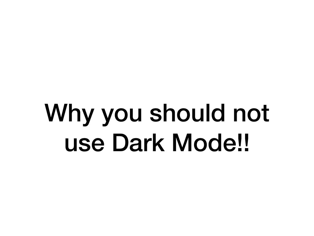 Why you should not use Dark Mode!!