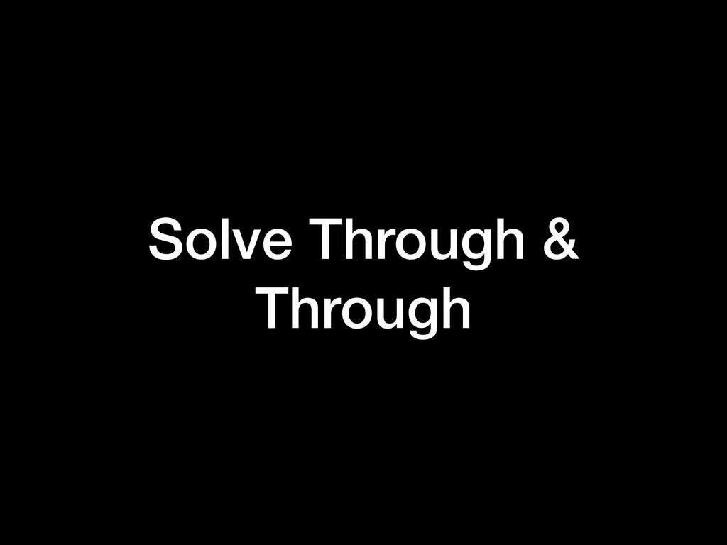 Solve Through & Through