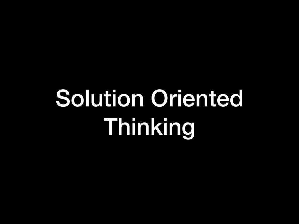 Solution Oriented Thinking