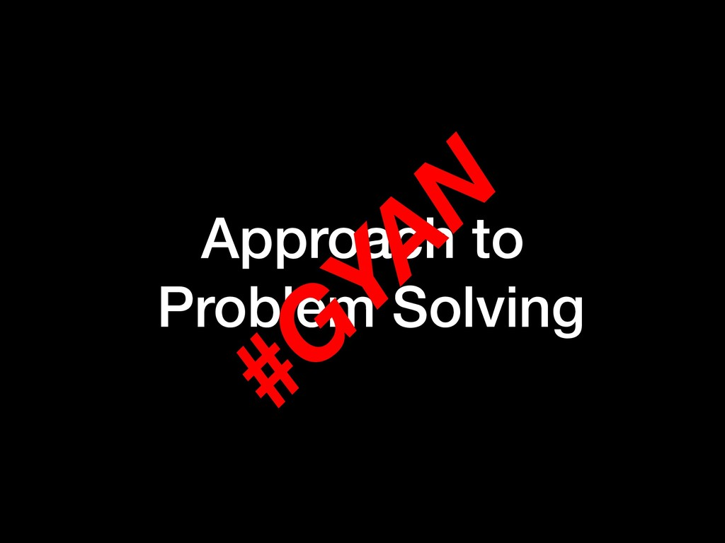 Approach to Problem Solving #G YAN