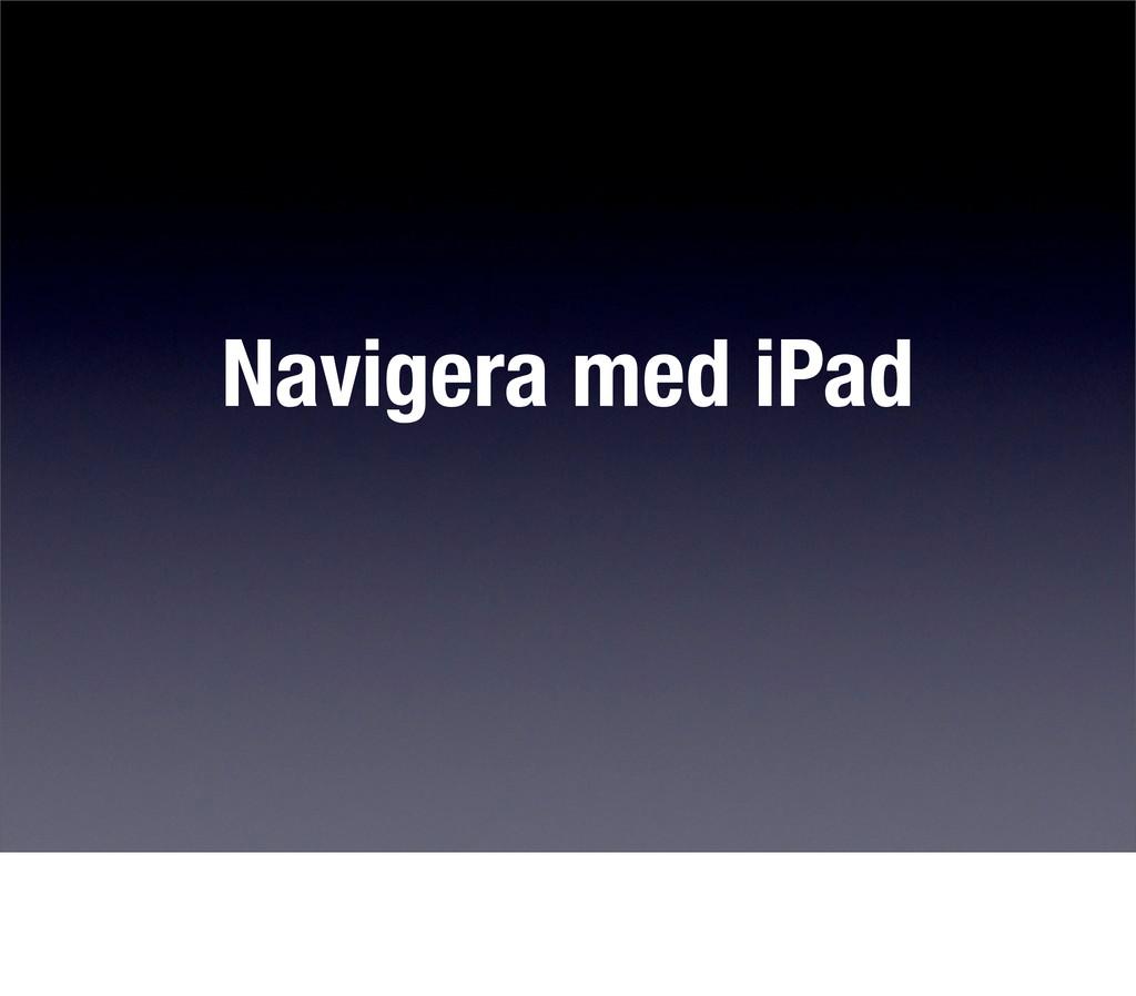 Navigera med iPad