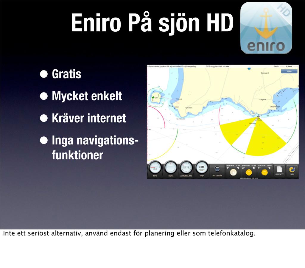 Eniro På sjön HD •Gratis •Mycket enkelt •Kräver...