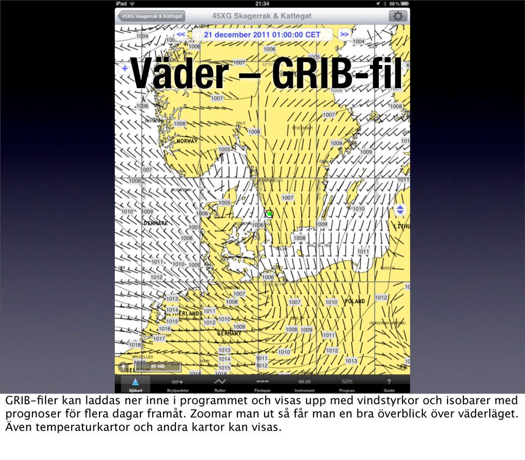 Väder – GRIB-fil GRIB-filer kan laddas ner inne i...