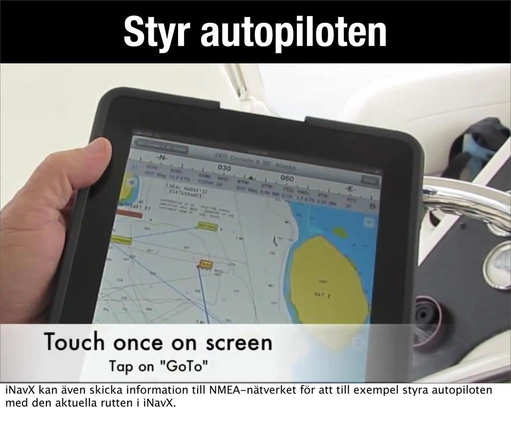 Styr autopiloten iNavX kan även skicka informat...