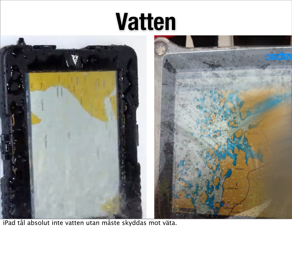 Vatten iPad tål absolut inte vatten utan måste ...