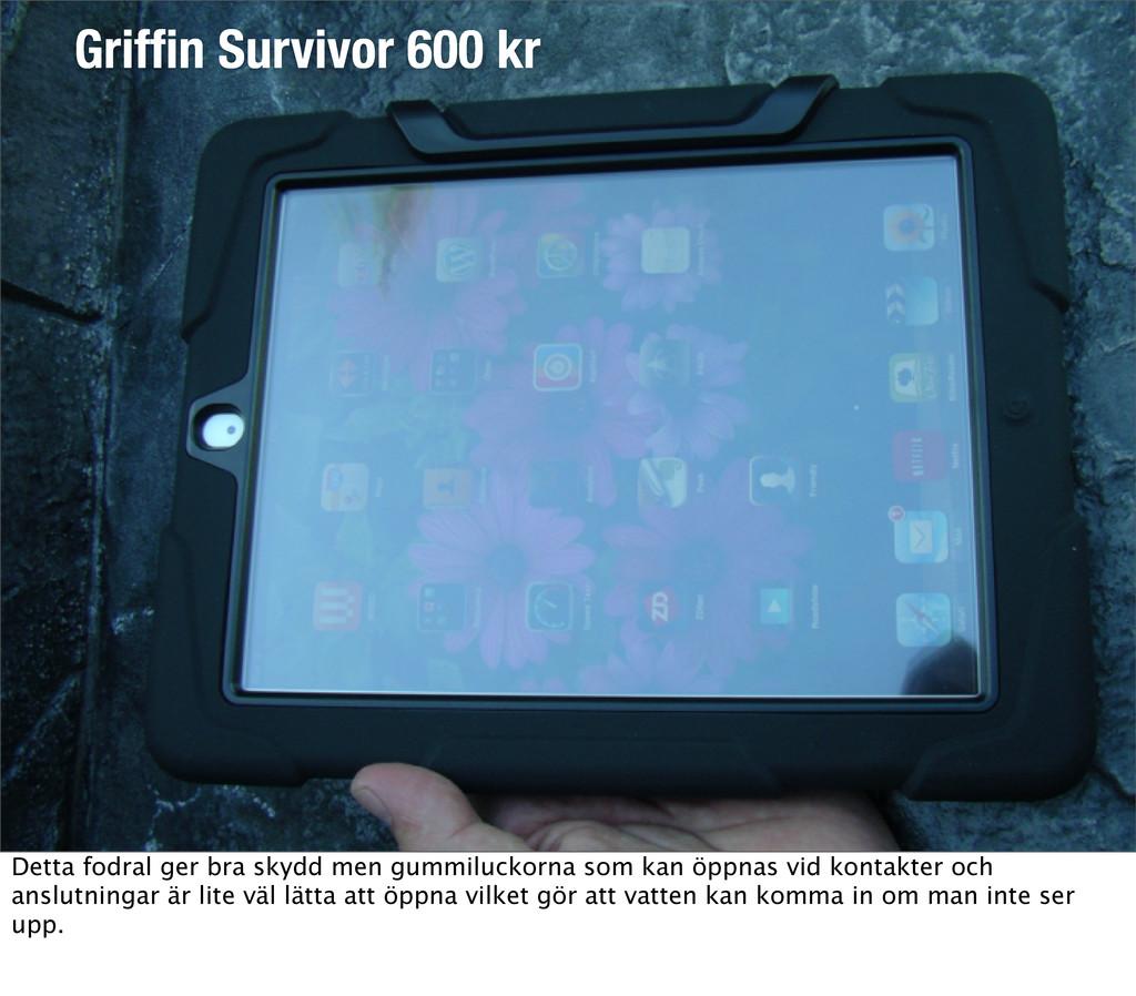 Vatten Griffin Survivor 600 kr Detta fodral ger ...