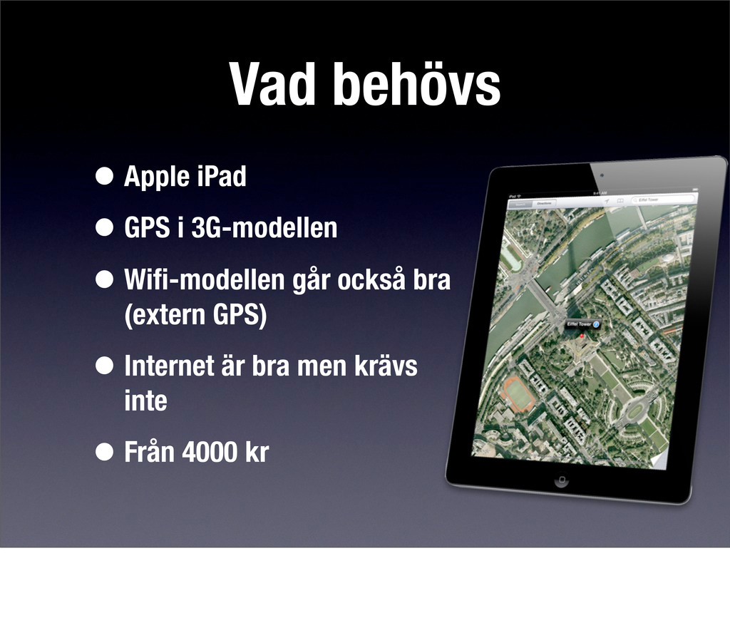 Vad behövs •Apple iPad •GPS i 3G-modellen •Wifi-...
