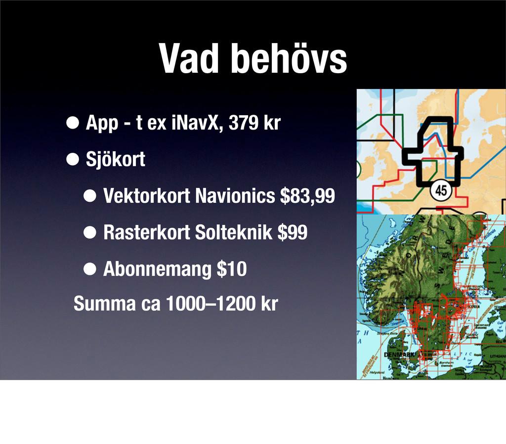 Vad behövs •App - t ex iNavX, 379 kr •Sjökort •...