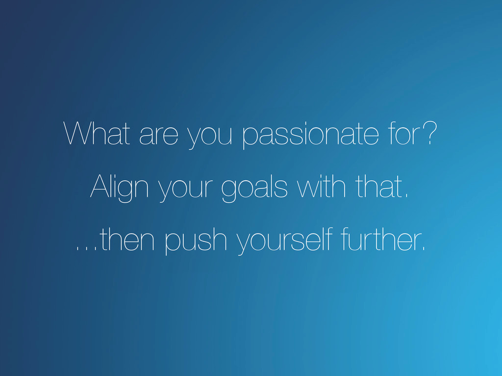 What are you passionate for? Align your goals w...